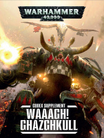 Warhammer 40000 Waaagh! Ghazghkull - Codex: Orks Supplement